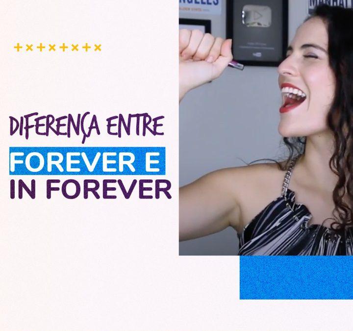 A Diferença Entre Forever & In Forever