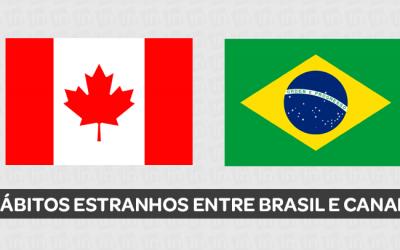 Hábitos estranhos entre Brasil e Canadá