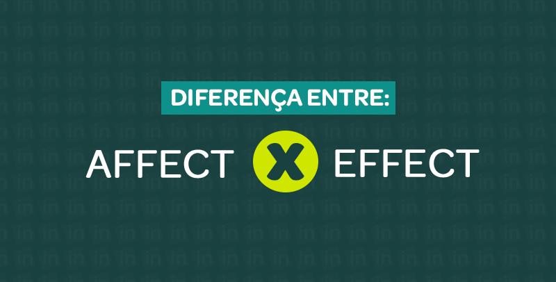 "Diferença entre ""AFFECT"" E ""EFFECT"""