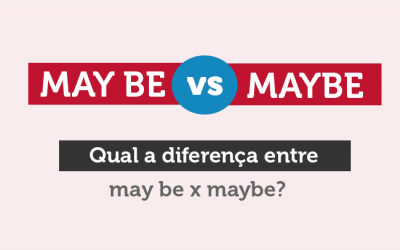Qual a diferença entre may be x maybe?