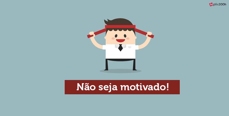 You need motivation!