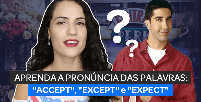"""Pronúncia das palavras """"ACCEPT"""", """"EXCEPT"""" e """"EXPECT"""""""