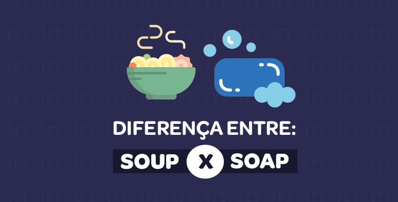 Diferença entre: SOAP x SOUP