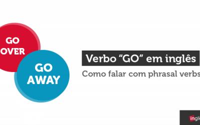 """Verbo """"GO"""" em inglês – Como usar Phrasal Verbs"""